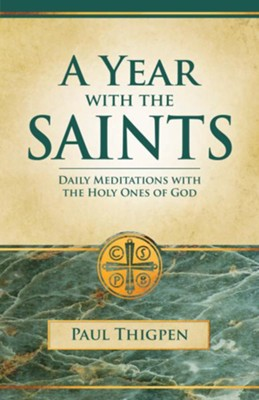 Year with the Saints: Daily Meditations with the Holy Ones of God  -     By: Paul Thigpen