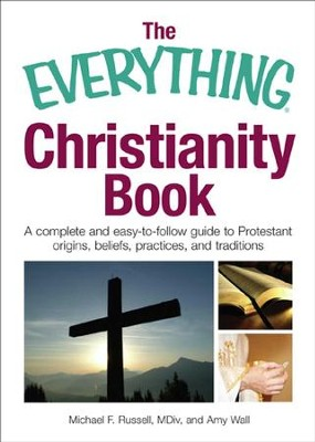 The Everything Christianity Book: A Complete and Easy-To-Follow Guide to Protestant Origins, Beliefs, Practices and Traditions - eBook  -     By: Michael F. Russell, Amy Wall