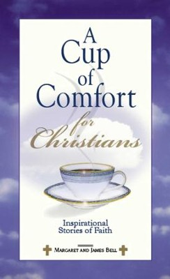 A Cup Of Comfort For Christians: Inspirational Stories of Faith - eBook  -     Edited By: Margaret Bell, James Stuart Bell     By: Edited by Margaret and James Stuart Bell