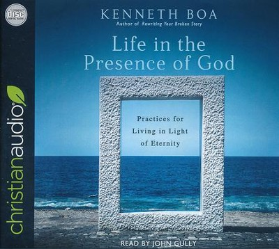 Life in the Presence of God: Practices for Living in Light of Eternity - unabridged audiobook on CD  -     Narrated By: John Gully     By: Kenneth Boa