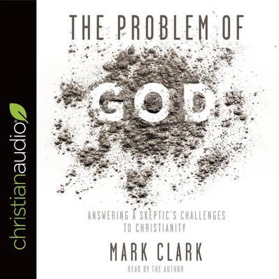 The Problem of God: Answering a Skeptic's Challenges to Christianity - unabridged audiobook on CD  -     Narrated By: Mark Clark     By: Mark Clark