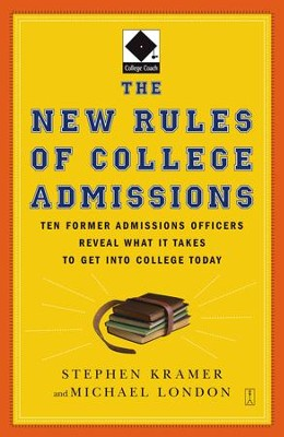 The New Rules of College Admissions: Ten Former Admissions Officers Reveal What it Takes to Get Into College Today - eBook  -     By: Stephen Kramer, Michael London