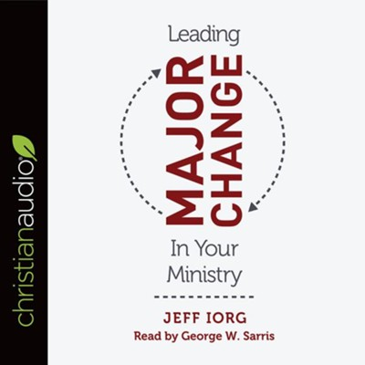 Leading Major Change in Your Ministry - unabridged audiobook on CD  -     By: Jeff Iorg