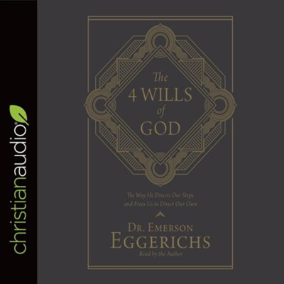 The 4 Wills of God: The Way He Directs Our Steps and Frees Us to Direct Our Own - unabridged audiobook on CD  -     By: Dr. Emerson Eggerichs