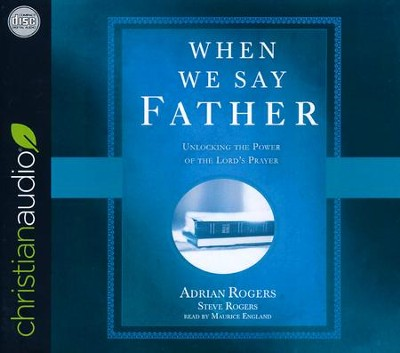 When We Say Father: Unlocking the Power of the Lord's Prayer - unabridged audiobook on CD  -     Narrated By: Maurice England     By: Adrian Rogers, Steve Rogers