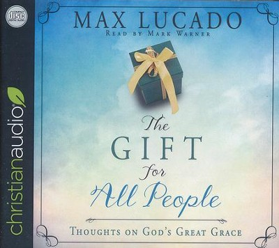 The Gift for All People: Thoughts on God's Great Grace - unabridged audiobook on CD  -     Narrated By: Warner Mark     By: Max Lucado