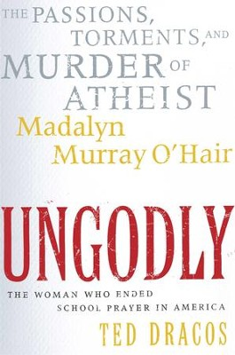 UnGodly: The Passions, Torments, and Murder of Atheist Mada - eBook  -     By: Ted Dracos