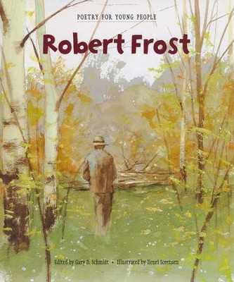 Poetry for Young People: Robert Frost  -     Edited By: Gary Schmidt     By: Gary D. Schmidt(Ed.) & Henri Sorensen(Illustrator)     Illustrated By: Henri Sorensen