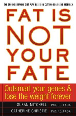 Fat Is Not Your Fate: Outsmart Your Genes and Lose the Weight Forever - eBook  -     By: Susan Mitchell Ph.D., Catherine Christie Ph.D.