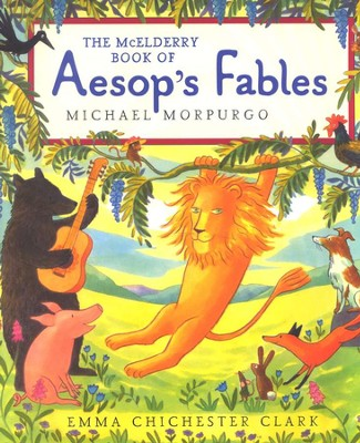 The McElderry Book of Aesop's Fables   -     By: Michael Morpurgo     Illustrated By: Emma Chichester Clark