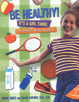 Be Healthy! It's A Girl Thing: Food, Fitness, and Feeling Great  -     By: Mavis Jukes, Lilian Wai-Yin Cheung