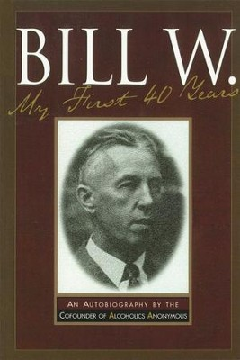 Bill W My First 40 Years: An Autobiography by the Co-founder of AA - eBook  -     By: Anonymous