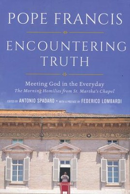 Encountering Truth: Meeting God in the Every Day  -     By: Pope Francis