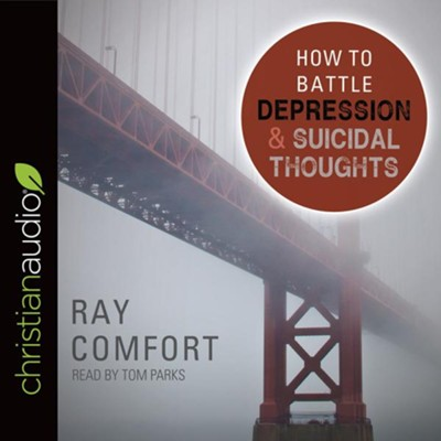 How to Battle Depression and Suicidal Thoughts - unabrodged audiobook on CD  -     Narrated By: Tom Parks     By: Ray Comfort