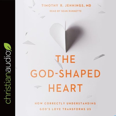 The God-Shaped Heart: How Correctly Understanding God's Love Transforms Us - unabridged audiobook on CD  -     Narrated By: Sean Runnette     By: Timothy R. Jennings MD