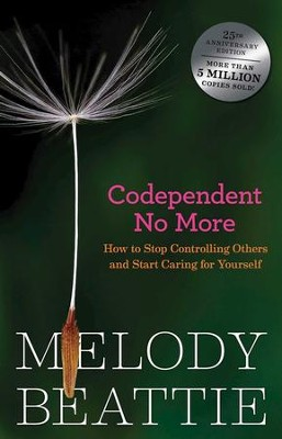 Codependent No More: How to Stop Controlling Others and Start Caring for Yourself - eBook  -     By: Melody Beattie