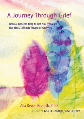 A Journey Through Grief: Gentle, Specific Help to Get You Through the Most Difficult Stages of Grieving - eBook  -     By: Alla Renee Bozarth