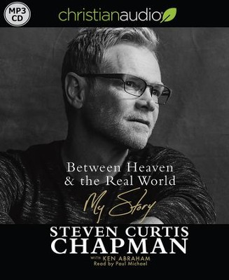 Between Heaven and the Real World: My Story - unabridged audiobook on MP3-CD  -     Narrated By: Paul Michael     By: Steven Curtis Chapman, Chapman Ken