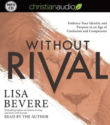 Without Rival: Incomparably Made, Uniquely Loved, Powerfully Purposed - unabridged audiobook on MP3-CD  -     Narrated By: Lisa Bevere     By: Lisa Bevere