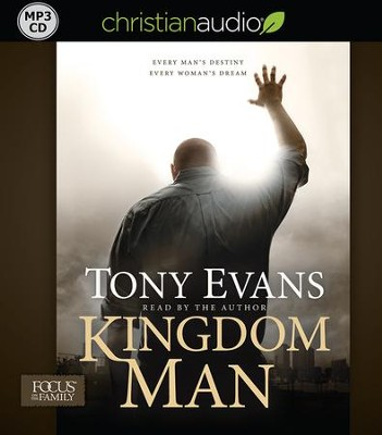Kingdom Man: Every Man's Destiny, Every Woman's Dream - unabridged audiobook on MP3-CD  -     Narrated By: Tony Evans     By: Tony Evans
