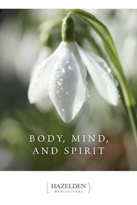 Body Mind and Spirit: Daily Meditations - eBook  -     By: Hazelden
