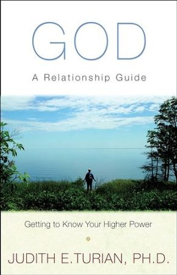 God: A Relationship Guide, Getting to Know Your Higher Power - eBook  -     By: Judith E. Turian