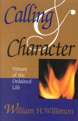 Calling and Character: Virtues of the Ordained Life   -     By: William H. Willimon