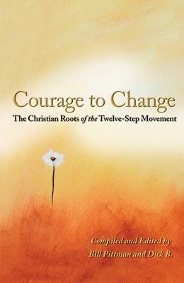 Courage To Change: The Christian Roots of the Twelve-Step Movement - eBook  -     By: Bill Pittman, Dick B.