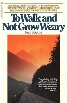 To Walk & Not Grow Weary   -     By: Fran Sciacca