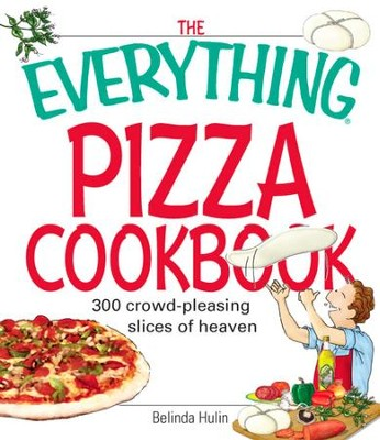 The Everything Pizza Cookbook: 300 Crowd-Pleasing Slices of Heaven - eBook  -     By: Belinda Hulin