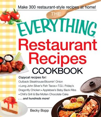 The Everything Restaurant Recipes Cookbook: Copycat recipes for Outback Steakhouse Bloomin' Onion, Long John Silver's Fish Tacos, TGI Friday's Dragonfly Chicken, Applebee's Baby Back Ribs, Chili's Grill & Bar Molten Chocolate Cake...and hundreds more! - eBook  -     By: Becky Bopp