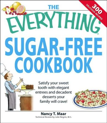 The Everything Sugar-Free Cookbook: Make Sugar-Free Dishes you and your Family will Crave! - eBook  -     By: Nancy Maar, Julie Negrin