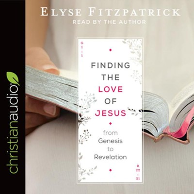 Finding the Love of Jesus from Genesis to Revelation - unabridged audiobook on CD  -     Narrated By: Elyse Fitzpatrick     By: Elyse Fitzpatrick