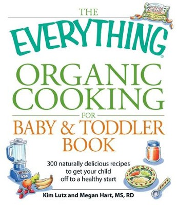 The Everything Organic Cooking for Baby & Toddler Book: 300 naturally delicious recipes to get your child off to a healthy start - eBook  -     By: Angela Buck