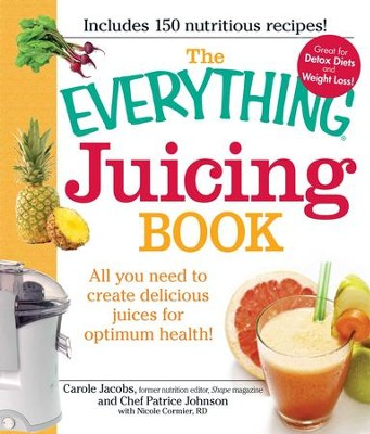 The Everything Juicing Book: All you need to create delicious juices for your optimum health - eBook  -     By: Carole Jacobs, Patrice Johnson, Nicole Cormier