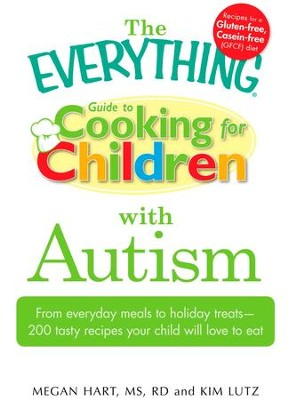 The Everything Guide to Cooking for Children with Autism: From everyday meals to holiday treats; how to prepare foods your child will love to eat - eBook  -     By: Megan Hart, Kim Lutz