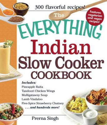 The Everything Indian Slow Cooker Cookbook: Includes Pineapple Raita, Tandoori Chicken Wings, Mulligatawny Soup, Lamb Vindaloo, Five-Spice Strawberry Chutney...and hundreds more! - eBook  -     By: Prerna Singh
