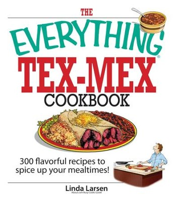 The Everything Tex-Mex Cookbook: 300 Flavorful Recipes to Spice Up Your Mealtimes! - eBook  -     By: Linda Larsen