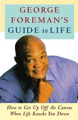George Foreman's Guide to Life: How to Get Up Off the Canvas When Life Knocks You Down - eBook  -     By: George Foreman