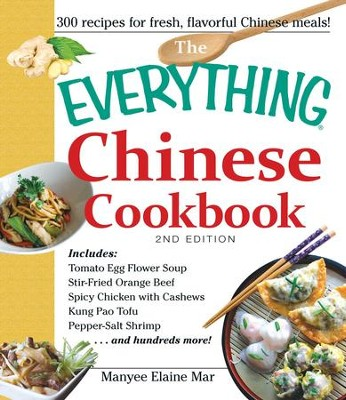 The Everything Chinese Cookbook: Includes Tomato Egg Flower Soup, Stir-Fried Orange Beef, Spicy Chicken with Cashews, Kung Pao Tofu, Pepper-Salt Shrimp, and hundreds more! - eBook  -     By: Manyee Elaine Mar