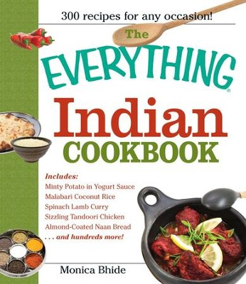 The Everything Indian Cookbook: 300 Tantalizing Recipes-From Sizzling Tandoori Chicken to Fiery Lamb Vindaloo - eBook  -     By: Monica Bhide