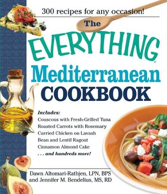 The Everything Mediterranean Cookbook: An Enticing Collection of 300 Healthy, Delicious Recipes from the Land of Sun and Sea - eBook  -     By: Dawn Altomari-Rathjen, Jennifer Bendelius