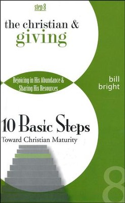 The Christian & Giving Step 8, 10 Basic Steps Toward Christian Maturity  -     By: Bill Bright