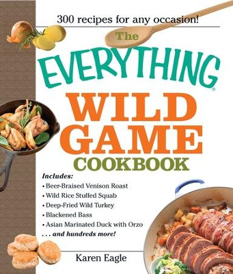 The Everything Wild Game Cookbook: From Fowl And Fish to Rabbit And Venison-300 Recipes for Home-cooked Meals - eBook  -     By: Karen Eagle