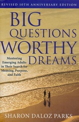 Big Questions, Worthy Dreams: Mentoring Emerging Adults in Their Search for Meaning, Purpose, and Faith (Revised 10th Anniversary)  -     By: Sharon D. Parks