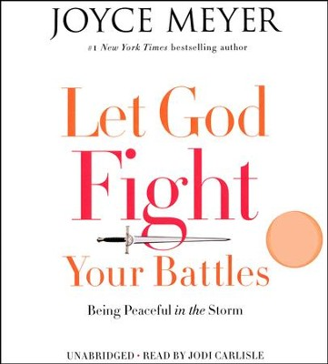 Let God Fight Your Battles: Being Peaceful In The Storm, Unabridged CD  -     Narrated By: Jodi Carlisle     By: Joyce Meyer