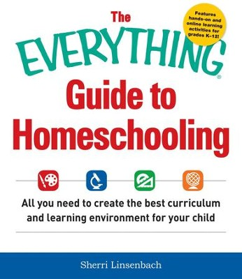 The Everything Guide To Homeschooling: All You Need to Create the Best Curriculum and Learning Environment for Your Child - eBook  -     By: Sherri Linsenbach