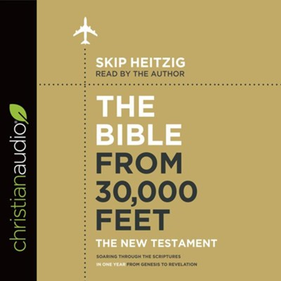 The Bible from 30,000 Feet: The New Testament, Soaring Through the Scriptures in One Year from Genesis to Revelation - unabridged audiobook on CD  -     Narrated By: Skip Heitzig     By: Skip Heitzig