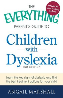 The Everything Parent's Guide to Children with Dyslexia: Learn the Key Signs of Dyslexia and Find the Best Treatment Options for Your Child - eBook  -     By: Abigail Marshall