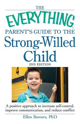 The Everything Parent's Guide to the Strong-Willed Child: A positive approach to increase self-control, improve communication, and reduce conflict - eBook  -     By: Ellen Bowers